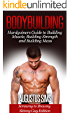 Bodybuilding: Hardgainers Guide to Building Muscle, Mass and Increasing Strength - Scrawny to Brawny Skinny Guys Edition (BONUS Bodybuilding Workout, Bodybuilding Diet, Bodybuilding Cookbook)
