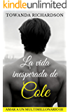 La vida inesperada de Cole (Amar a un multimillonario nº 3) (Spanish Edition)