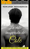 La vida inesperada de Cole (Amar a un multimillonario nº 3)
