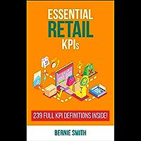 Essential Retail KPIs: 239 Full KPI Definitions Included (Essential KPIs Book 6)