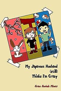 My Japanese Husband (still) Thinks I'm Crazy (Texan & Tokyo Book 2)