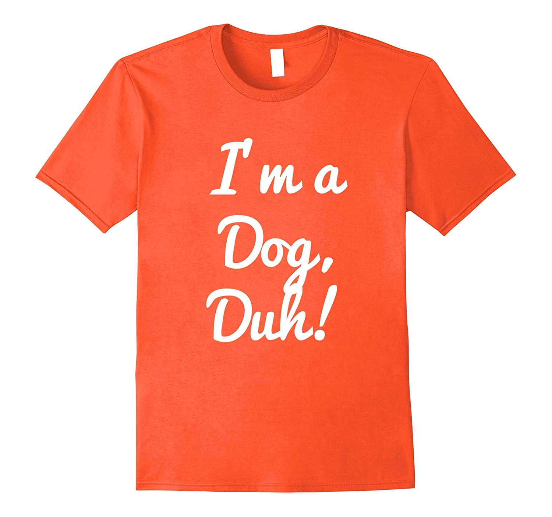 c4a6e39b1df1 Im a Dog Duh Shirt Costume, Funny Easy Halloween Shirts-ANZ ⋆ Anztshirt