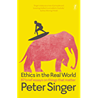Ethics in the Real World: 87 Brief Essays on Things that Matter