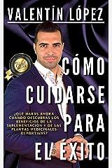 CÓMO CUIDARSE PARA EL ÉXITO: ¿Qué harás ahora cuando descubras los beneficios de la suplementación y de las plantas medicinales deportivas? (Spanish Edition) Kindle Edition