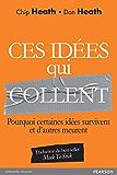 Ces idées qui collent: Pourquoi certaines idées survivent et d'autres meurent