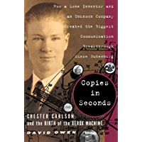 Copies in Seconds: How a Lone Inventor and an Unknown Company Created the Biggest Communication Breakthrough Since Gutenberg--Chester Carlson and the Birth of the Xerox Machine (English Edition)