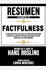 Resumen Extendido De Factfulness: 10 Razones Por Las Que Estamos Equivocados Sobre El Mundo Y Por Qué Las Cosas Están Mejor De Lo Que Piensas – Basado En El Libro De Hans Rosling (Spanish Edition) Kindle Edition