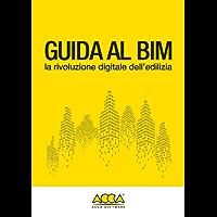 Guida al BIM: La rivoluzione digitale dell'edilizia - Versione adattabile a tutti i dispositivi (Collana BIM Vol. 1)