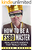 How to be a FSBO Master: Real Estate agents that REALLY work (English Edition)