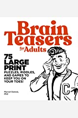 Brain Teasers for Adults: 75 Large Print Puzzles, Riddles, and Games to Keep You on Your Toes Kindle Edition