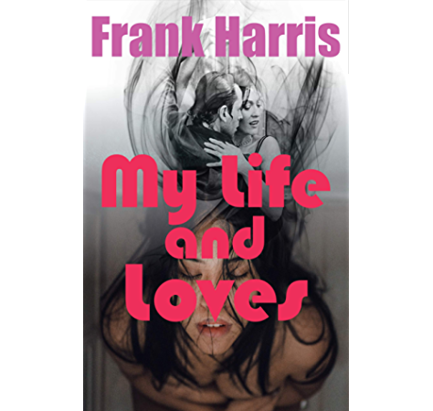 Amazon Com My Life And Loves Illustrated And An Erotic Biography Of Author Ebook Harris Frank Books Tingle Kindle Store