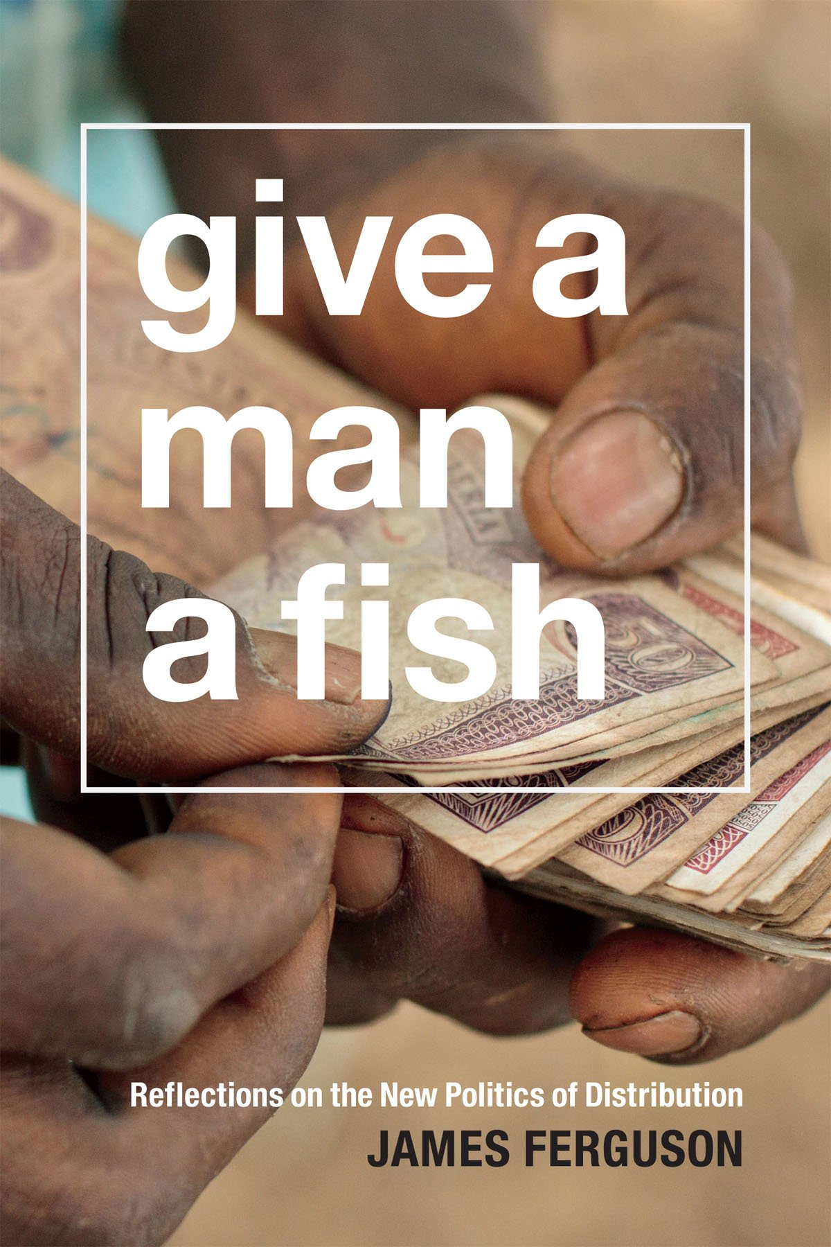 Download Give a Man a Fish: Reflections on the New Politics of Distribution (The Lewis Henry Morgan Lectures) pdf