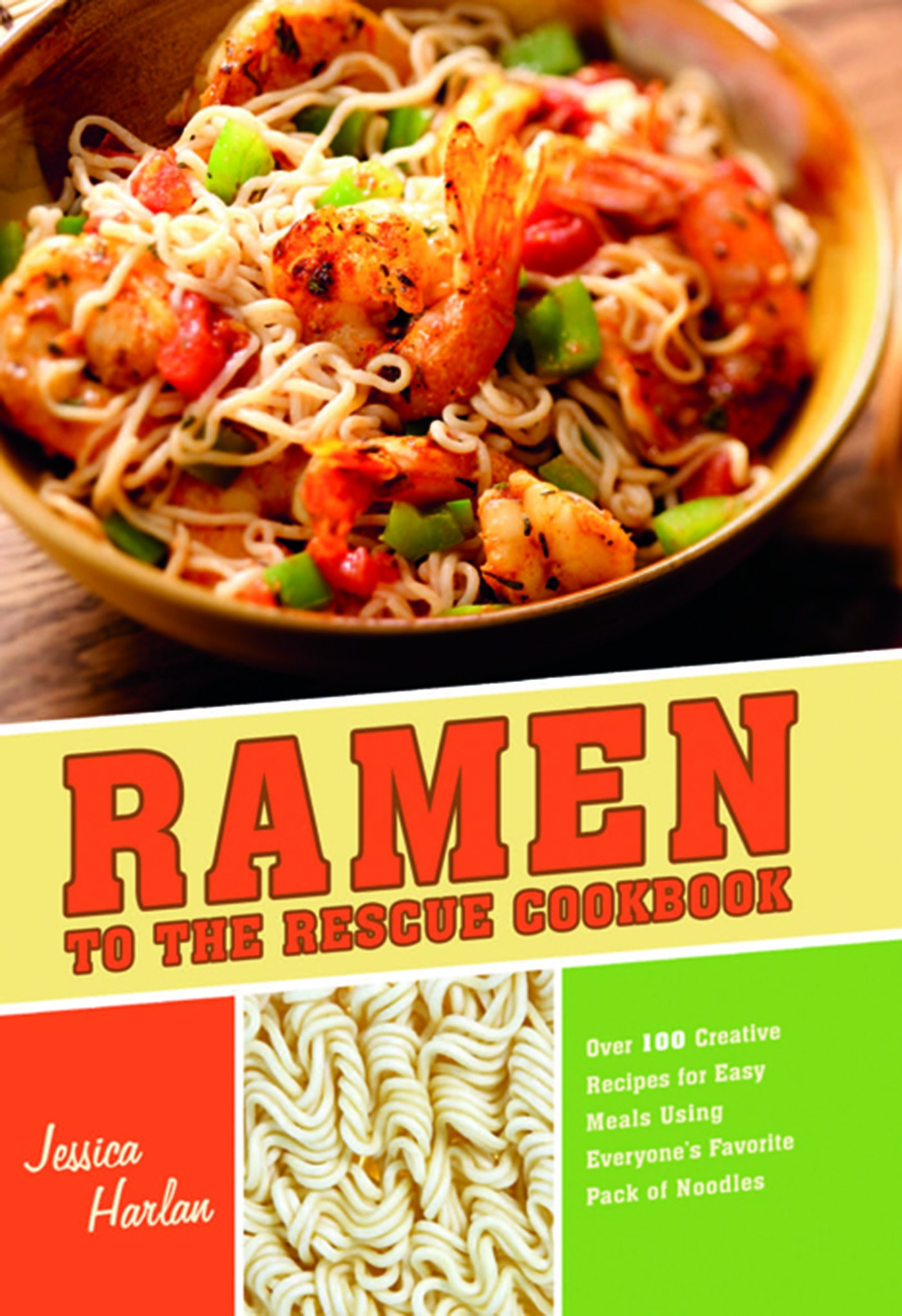 Ramen to the Rescue Cookbook: 120 Creative Recipes for Easy Meals Using  Everyone's Favorite Pack of Noodles: Jessica Harlan: 9781569759905:  Amazon.com: ...