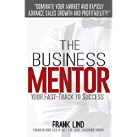 The Business Mentor: Your Fast-Track to Success (English Edition)