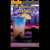 Die Wahrheit über Alkohol: Der Feind im köstlichen Gewand