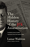 The Hidden History of the JFK Assassination: The Definitive Account of the Most Controversial Crime of the Twentieth…