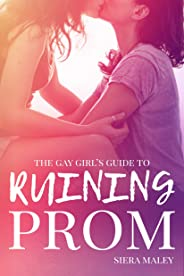 The Gay Girl's Guide to Ruining Prom (English Edition)