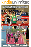 The Youth and Teen Running Encyclopedia A Complete Guide for Middle And Long Distance Runners Ages 6 to 18