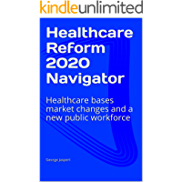Healthcare Reform 2020 Navigator: Healthcare bases market changes and  a new public workforce