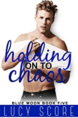 Holding on to Chaos: A Small Town Love Story (Blue Moon Book 5) Kindle Edition