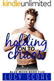 Holding on to Chaos: A Small Town Love Story (Blue Moon Book 5)