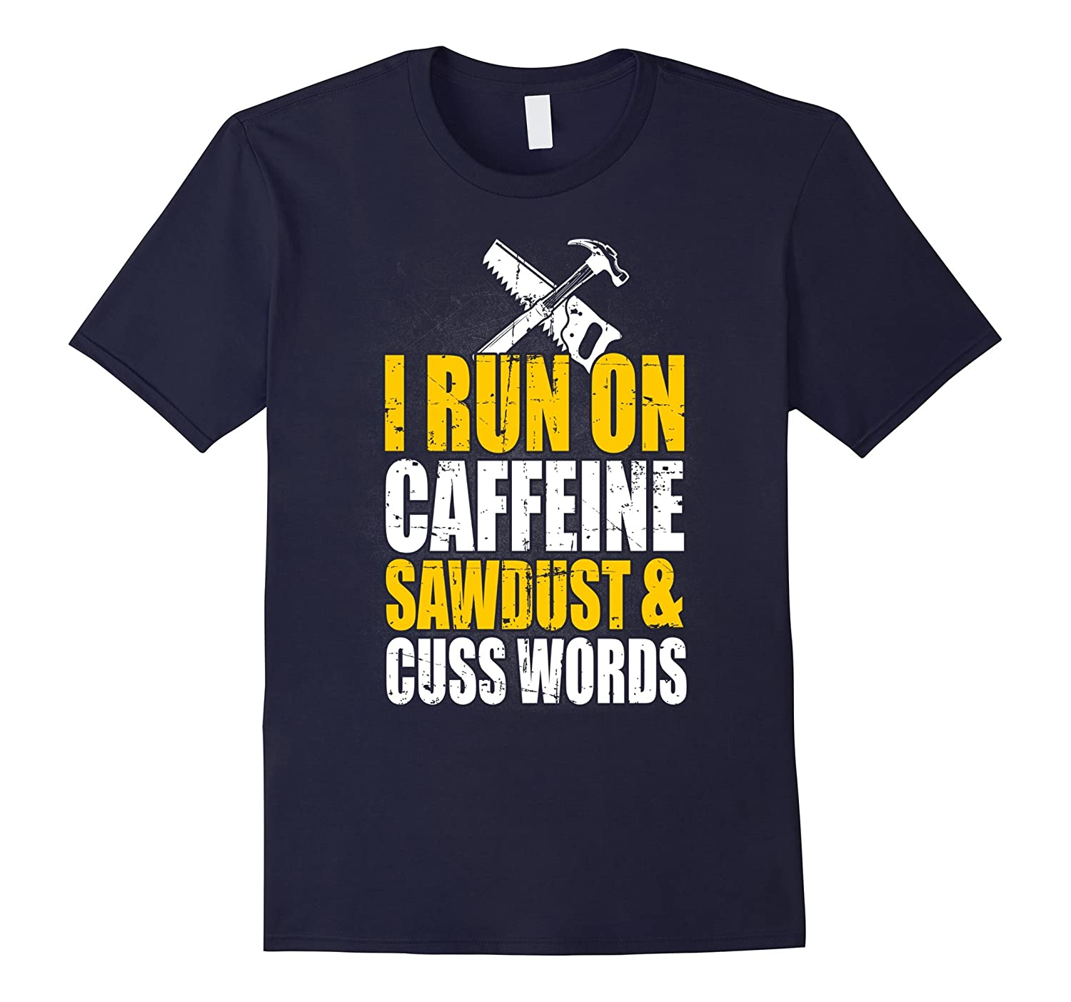 Carpenter t shirt - I RUN ON CAFFEINE SAWDUST  CUSSWORDS-TD