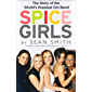 Spice Girls: The Story of the World's Greatest Girl Band (English Edition)