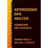 Asteroseismic Data Analysis: Foundations and Techniques (Princeton Series in Modern Observational Astronomy Book 4) (English Edition)