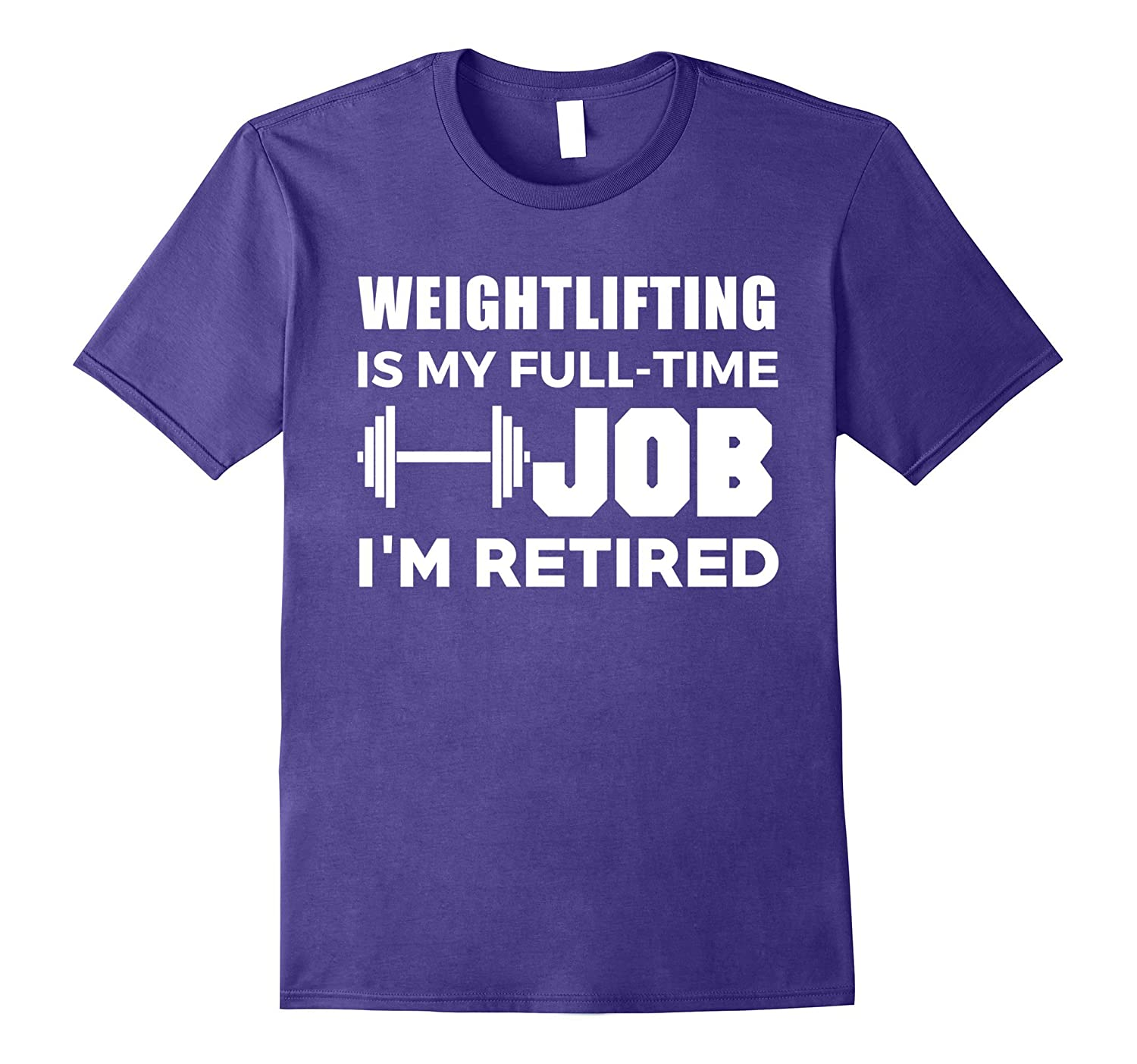 Weightlifting Is My Full Time Job Im Retired Hobby T-Shirt-TJ