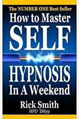 How To Master Self-Hypnosis In A Weekend: The Simple, Systematic and Successful Way to Get Everything You Want Kindle Edition