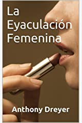 La Eyaculación Femenina (Spanish Edition) Kindle Edition