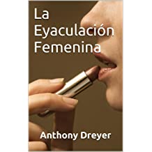 La Eyaculación Femenina (Spanish Edition) Nov 16, 2013
