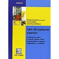 Guida alla legislazione alimentare. Aspetti teorici e pratici per il controllo ufficiale e l'impresa alimentare
