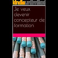 Je veux devenir concepteur de formation (French Edition)