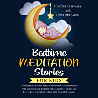 Bedtime Meditation Stories for Kids: A Collection of Short Tales with Positive Affirmations to Help Children & Toddlers…