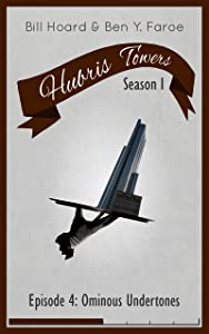 Hubris Towers Season 1, Episode 4: Ominous Undertones