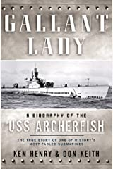 Gallant Lady: A Biography of the USS Archerfish Kindle Edition