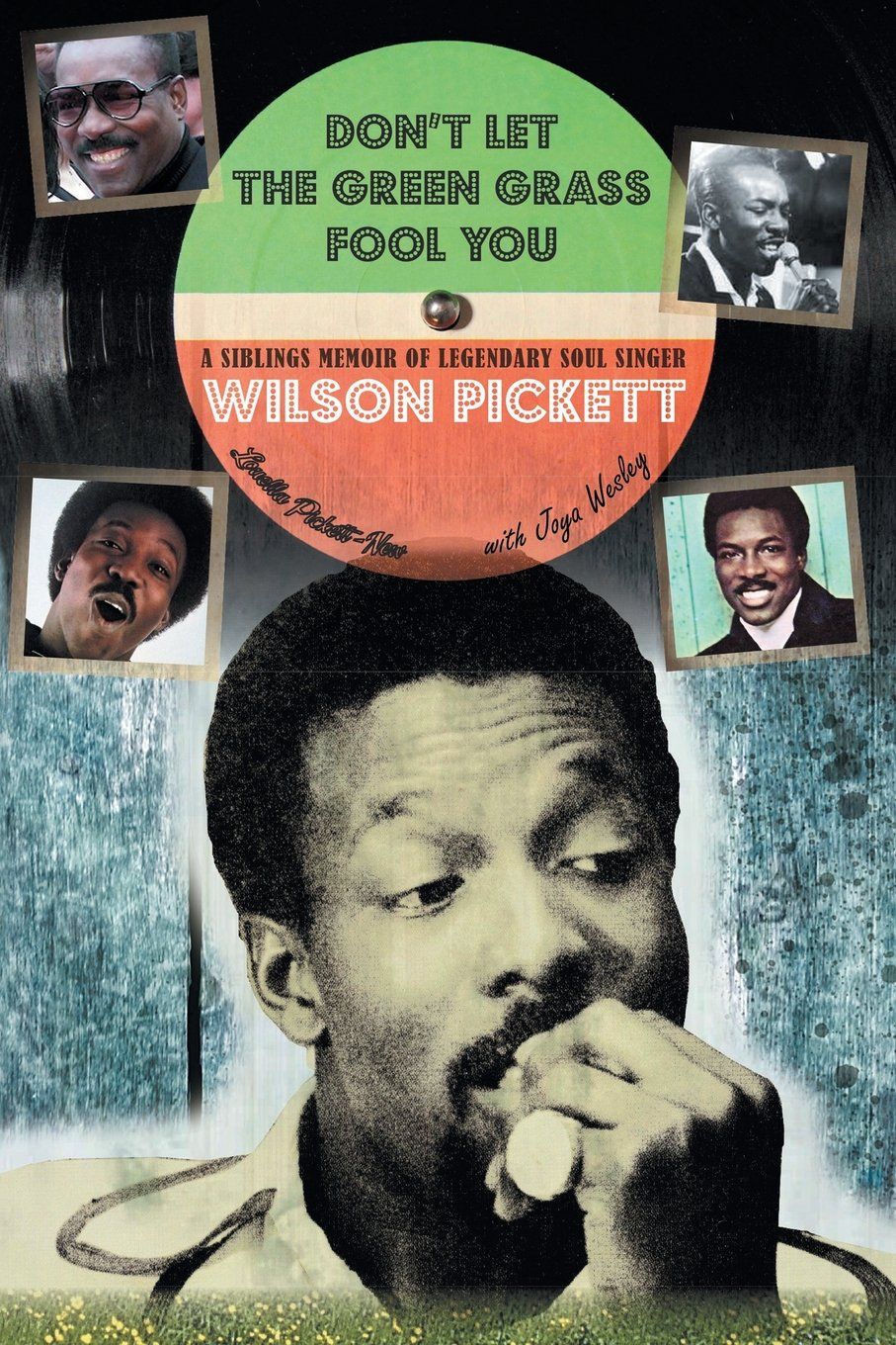 Read Online Don't Let the Green Grass Fool you: A Siblings Memoir About Legendary Soul Singer Wilson Pickett pdf epub