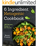 6 Ingredient Ketogenic Cookbook: 100 Recipes, Made in 20 Minutes