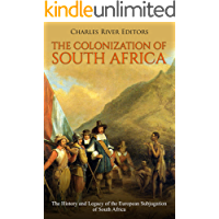 The Colonization of South Africa: The History and Legacy of the European Subjugation of South Africa