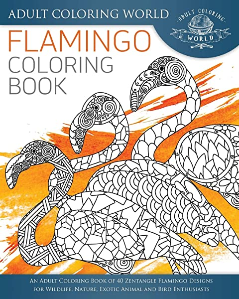 - Amazon.com: Flamingo Coloring Book: An Adult Coloring Book Of 40 Zentangle  Flamingo Designs For Wildlife, Nature, Exotic Animal And Bird Enthusiasts  (Animal Coloring Books For Adults) (Volume 29) (9781535435666): World,  Adult Coloring: Books