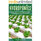 Hydroponics: The Ultimate Beginner's Guide to Quickly Build an Inexpensive Hydroponic System at Home. How to Grow Vegetables,
