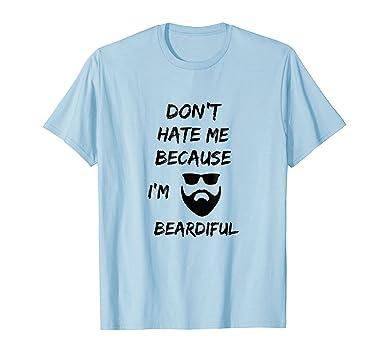 bd7ddfd01 Amazon.com: Don't Hate Me Because I'm Beardiful Funny Beard T-Shirt ...