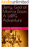 Jerry, God of Morn'a Doon: A LitRPG Adventure (Hellraisers of Morn'a Doon Book 1)