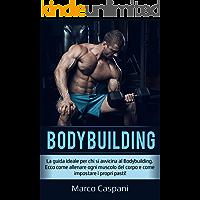BODYBUILDING: La guida ideale per chi si avvicina al BodyBuilding. Ecco come allenare ogni muscolo del corpo e come impostare i propri pasti! (ALLENAMENTO Vol. 2)