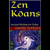 Zen Kōans: Ancient Wisdom For Today