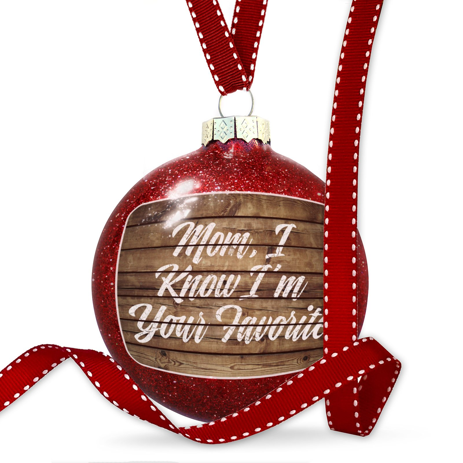 Christmas Decoration Painted Wood Mom, I Know I'm Your Favorite Ornament