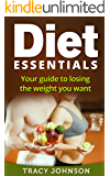 Diet Essentials: Your guide to losing the weight you want (Diet, Weight loss, Confidence, Health Lose weight, Stay Healthy, Live longer)