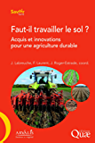 Faut-il travailler le sol ?: Acquis et innovations pour une agriculture durable