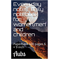 Every day notes: daily notebook for women,men and children: Paperback 100 pages 6 × 9 inch (English Edition)